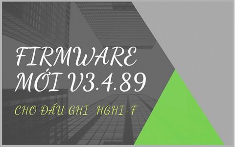 FIRMWARE MỚI V3.4.89 CHO ĐẦU GHI HÌNH HGHI-F